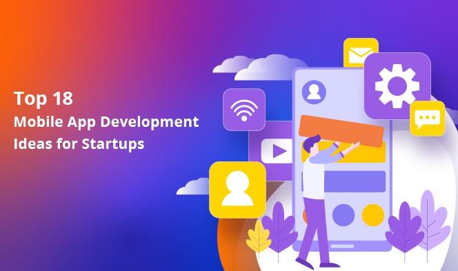 Top 18 Mobile App Development Ideas for Startups