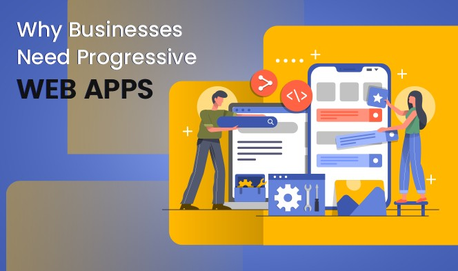 Why Businesses Need Progressive Web Apps1